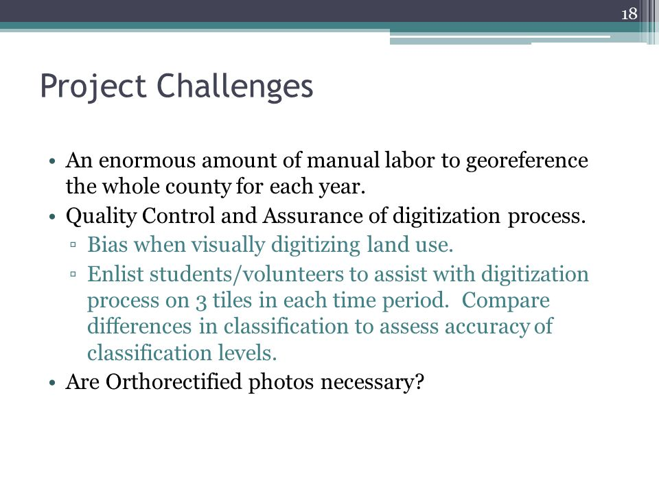 Project Challenges An enormous amount of manual labor to georeference the whole county for each year.