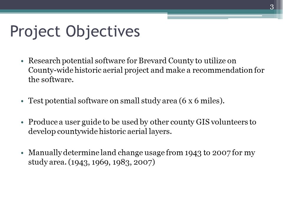 Project Objectives Research potential software for Brevard County to utilize on County-wide historic aerial project and make a recommendation for the software.