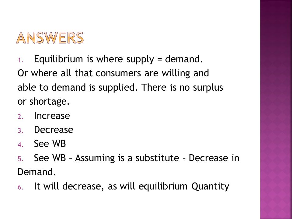 1. Equilibrium is where supply = demand.