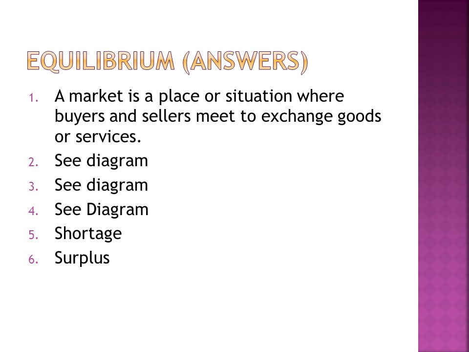 1. A market is a place or situation where buyers and sellers meet to exchange goods or services.