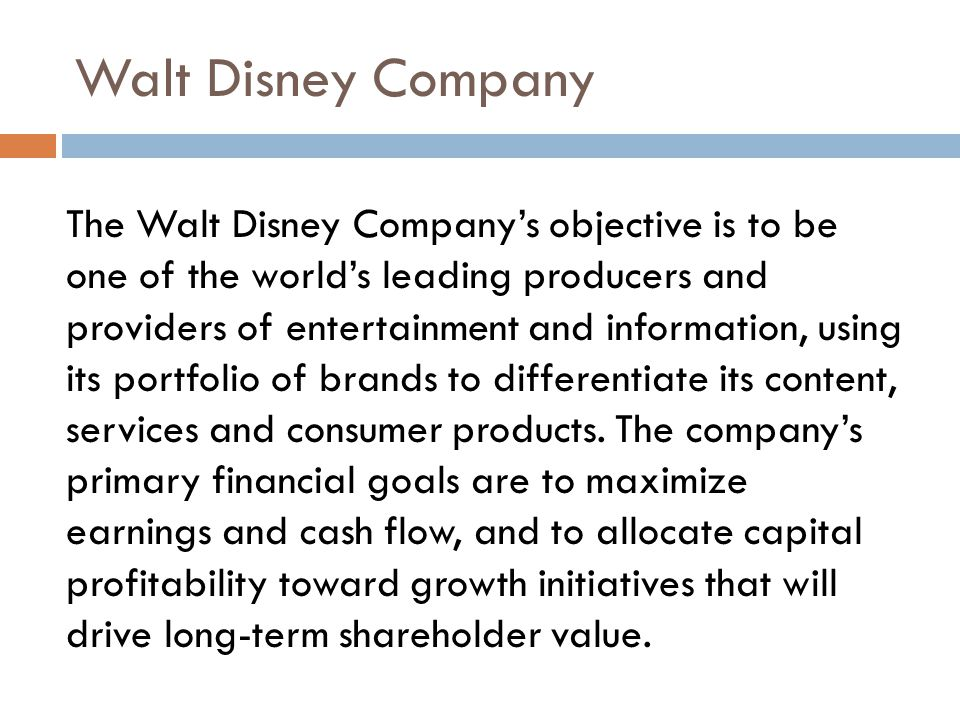 The Walt Disney Company's objective is to be one of the world's leading producers and providers of entertainment and information, using its portfolio