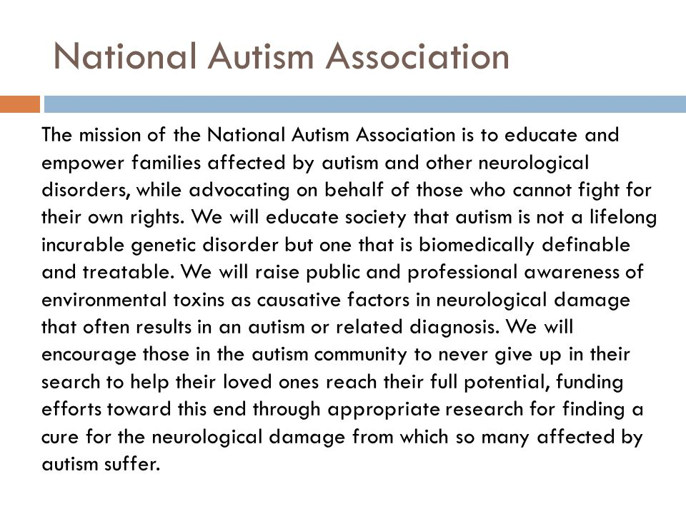 The mission of the National Autism Association is to educate and empower families affected by autism and other neurological disorders, while advocatin