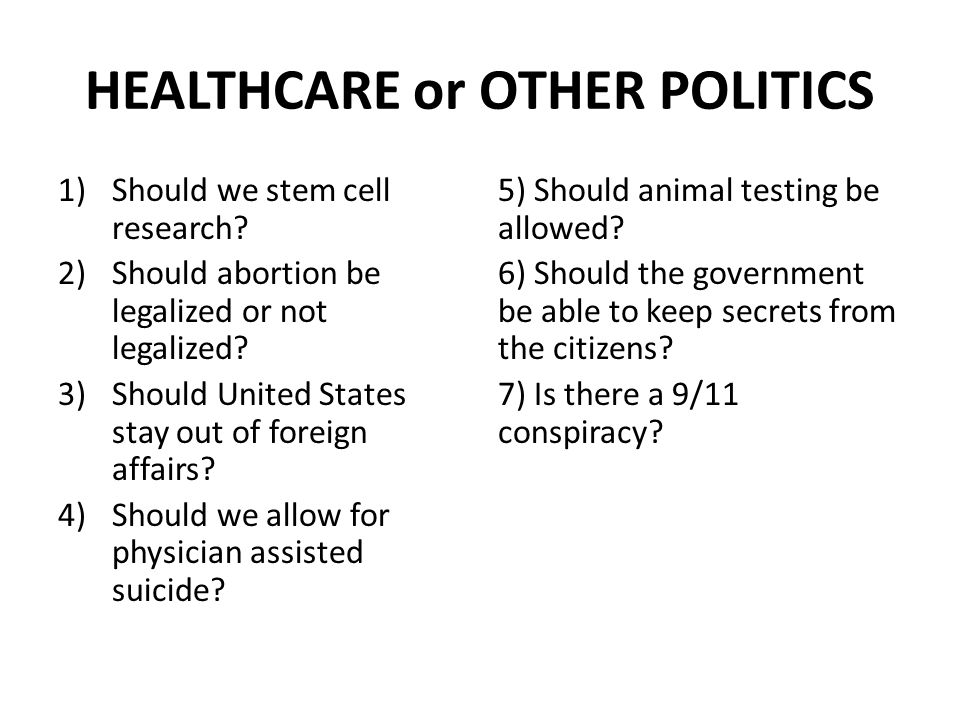 HEALTHCARE or OTHER POLITICS 1)Should we stem cell research.