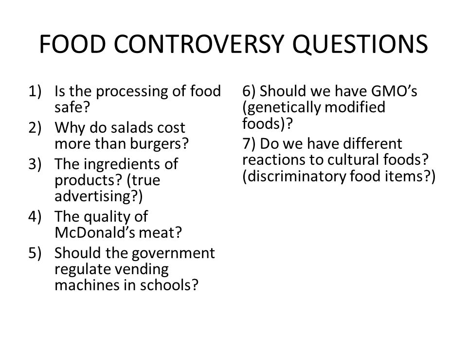 FOOD CONTROVERSY QUESTIONS 1)Is the processing of food safe.