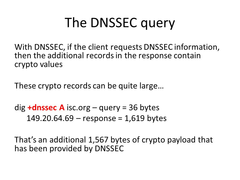 The DNSSEC query With DNSSEC, if the client requests DNSSEC information, then the additional records in the response contain crypto values These crypt