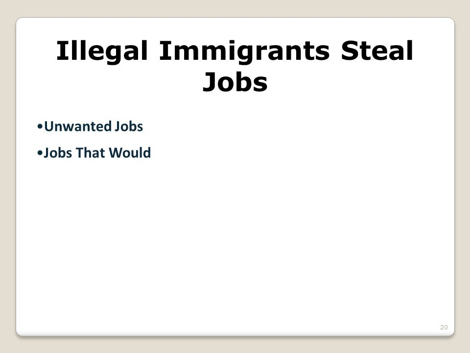 Illegal Immigrants Steal Jobs Unwanted Jobs Jobs That Would 20