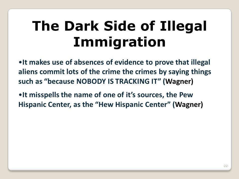 The Dark Side of Illegal Immigration It makes use of absences of evidence to prove that illegal aliens commit lots of the crime the crimes by saying t