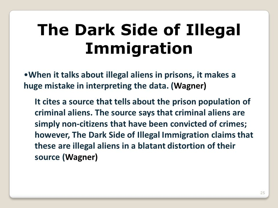 The Dark Side of Illegal Immigration When it talks about illegal aliens in prisons, it makes a huge mistake in interpreting the data. (Wagner) It cite