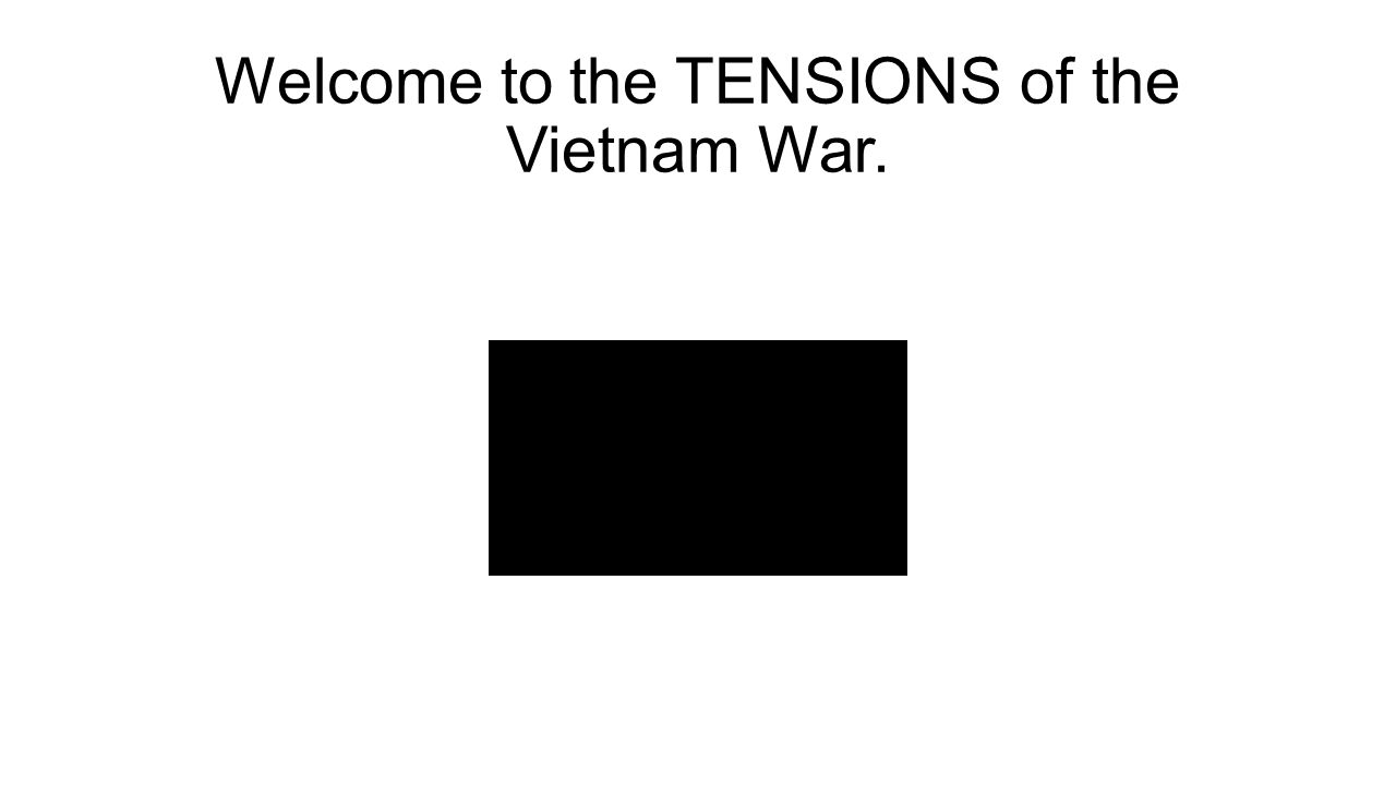 Welcome to the TENSIONS of the Vietnam War.
