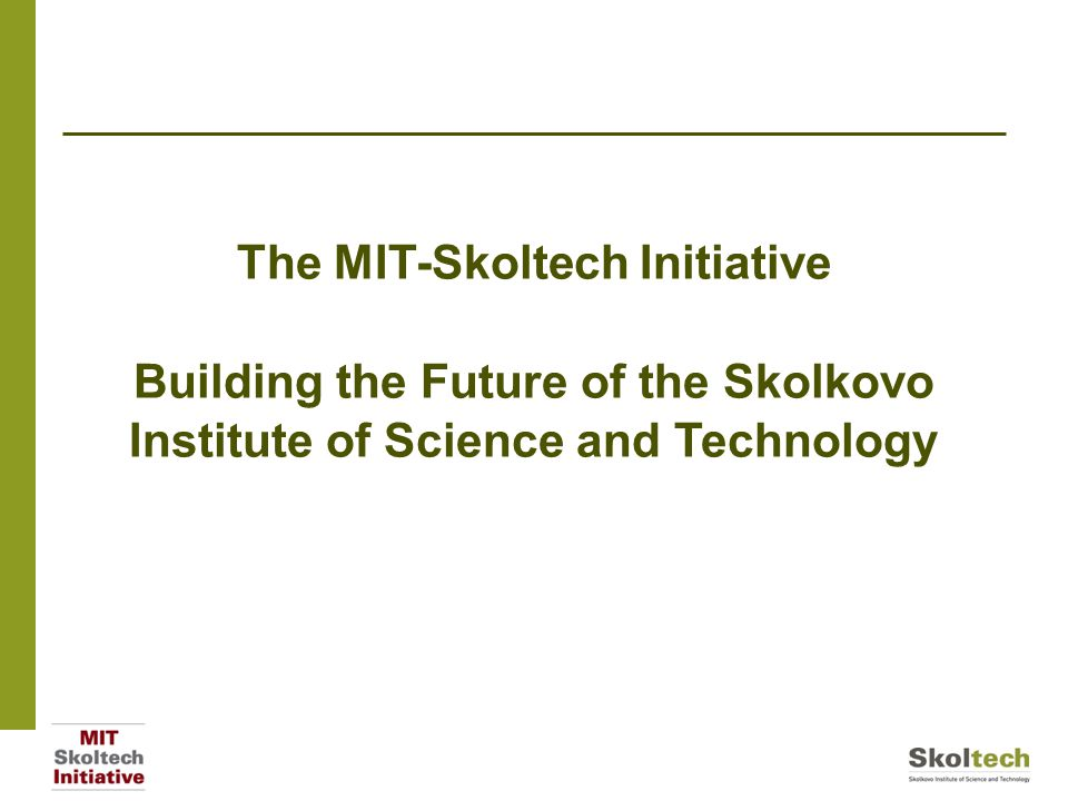 The MIT-Skoltech Initiative Building the Future of the Skolkovo Institute of Science and Technology