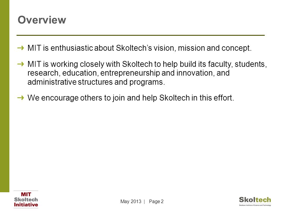 Overview May 2013 | Page 2 ➜ MIT is enthusiastic about Skoltech's vision, mission and concept. ➜ MIT is working closely with Skoltech to help build it