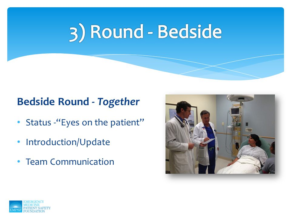 Bedside Round - Together Status - Eyes on the patient Introduction/Update Team Communication