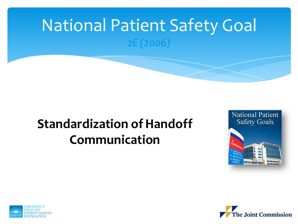 Standardization of Handoff Communication National Patient Safety Goal 2E (2006)