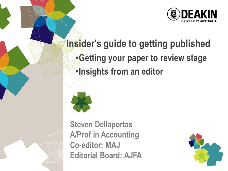Insider s guide to getting published Getting your paper to review stage Insights from an editor Steven Dellaportas A/Prof in Accounting Co-editor: MAJ Editorial Board: AJFA
