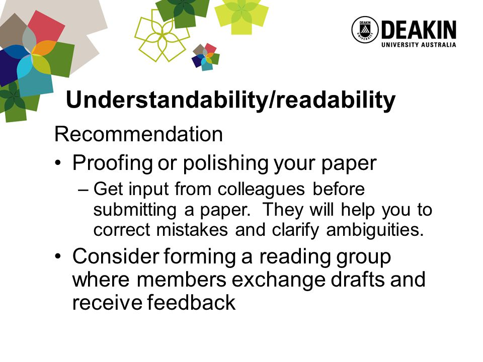 Understandability/readability Recommendation Proofing or polishing your paper –Get input from colleagues before submitting a paper.