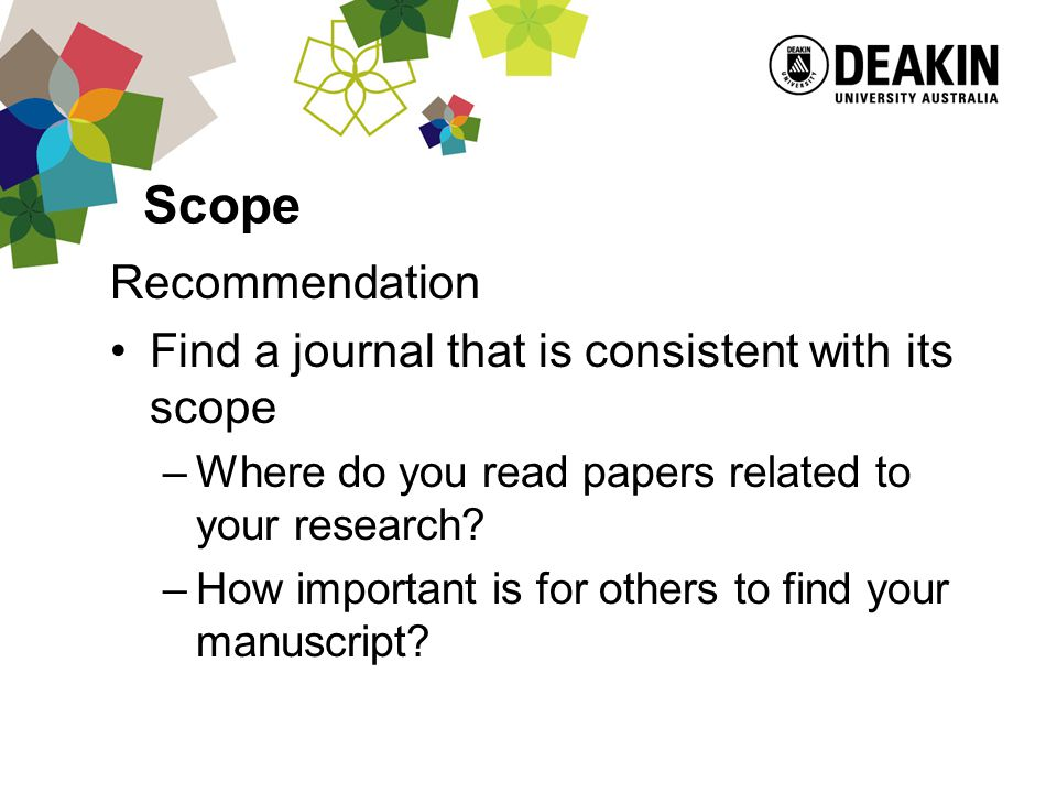 Scope Recommendation Find a journal that is consistent with its scope –Where do you read papers related to your research.