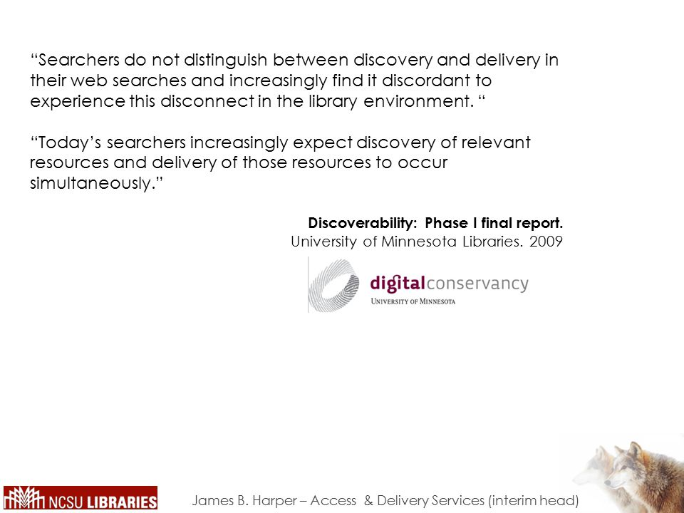 Searchers do not distinguish between discovery and delivery in their web searches and increasingly find it discordant to experience this disconnect in the library environment.