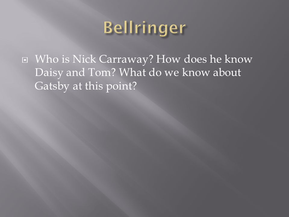  Who is Nick Carraway How does he know Daisy and Tom What do we know about Gatsby at this point