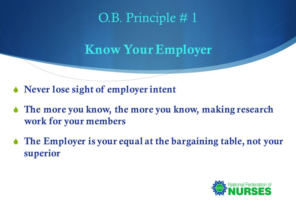O.B. Principle # 1 Know Your Employer  Never lose sight of employer intent  The more you know, the more you know, making research work for your memb