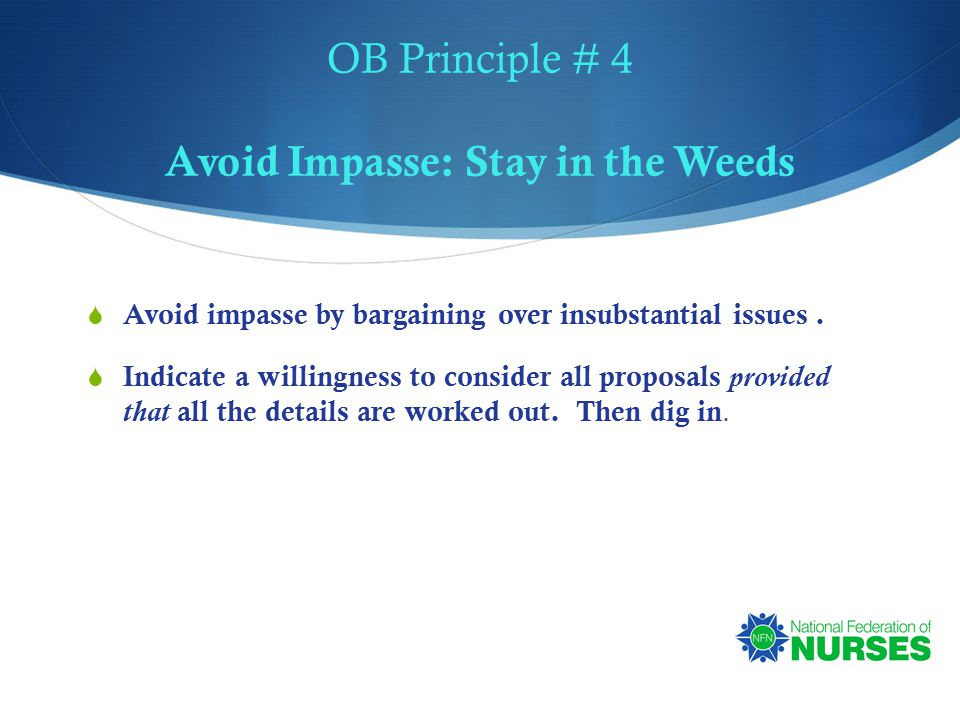 OB Principle # 4 Avoid Impasse: Stay in the Weeds  Avoid impasse by bargaining over insubstantial issues.