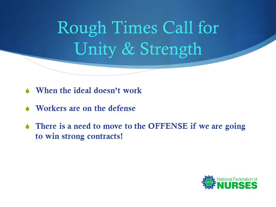 Rough Times Call for Unity & Strength  When the ideal doesn't work  Workers are on the defense  There is a need to move to the OFFENSE if we are going to win strong contracts!
