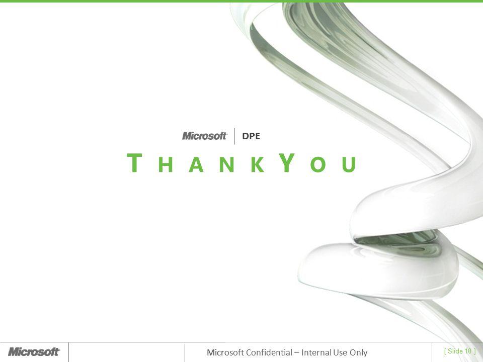 [ Slide 10 ] Microsoft Confidential – Internal Use Only [ Slide 10 ] Microsoft Confidential – Internal Use Only T H A N K Y O U DPE