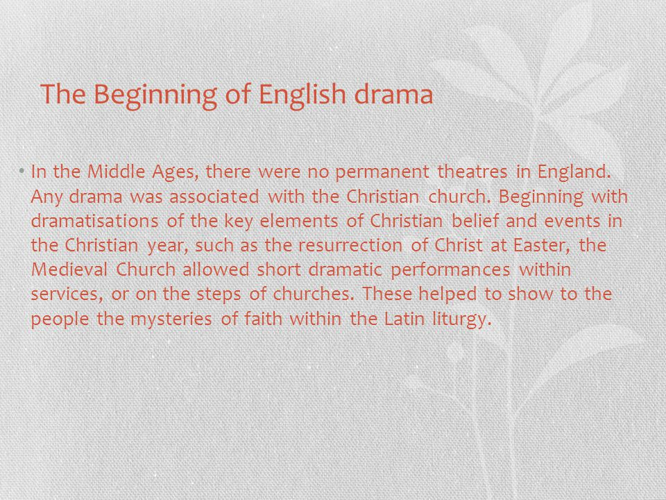 The Beginning of English drama In the Middle Ages, there were no permanent theatres in England.