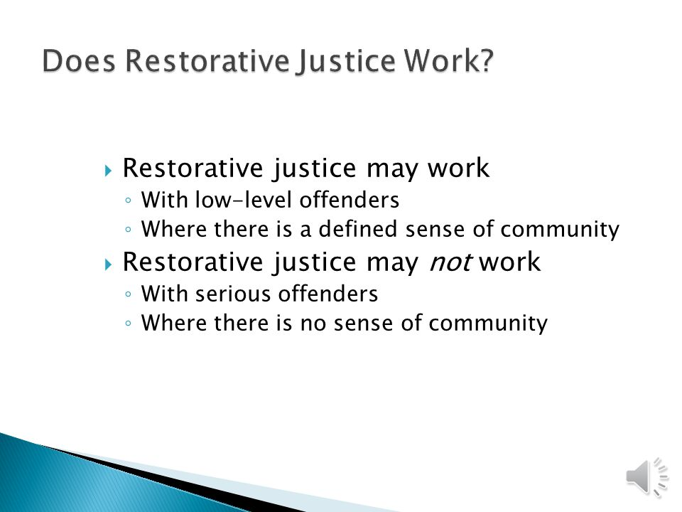  What is restorative justice? ◦ Process whereby all the parties with a stake in a particular offense come together to resolve collectively how to dea