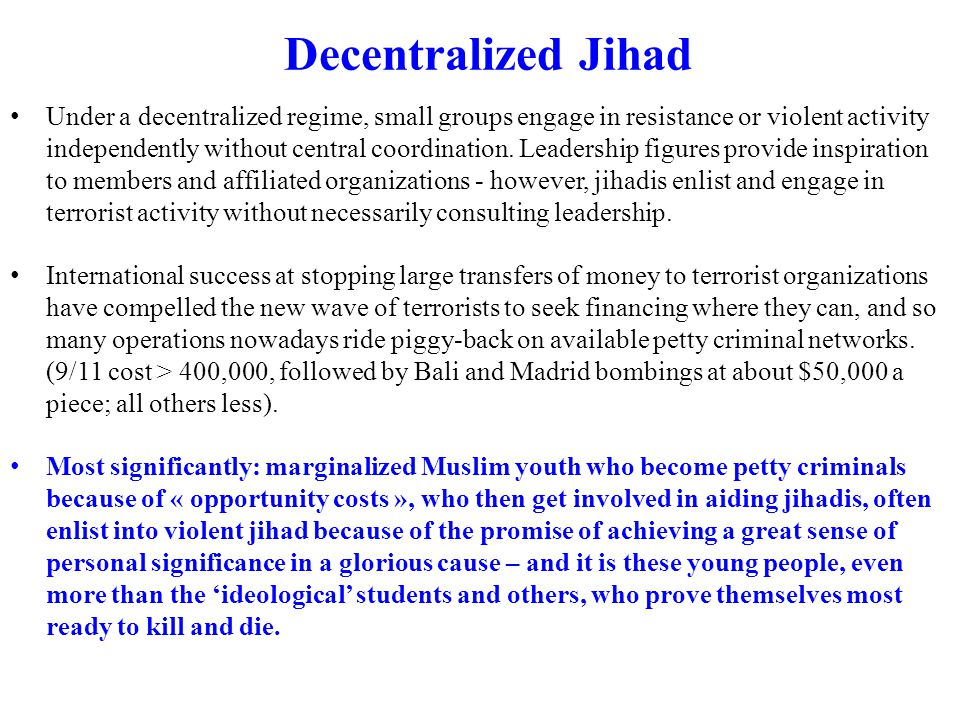 Decentralized Jihad Under a decentralized regime, small groups engage in resistance or violent activity independently without central coordination.