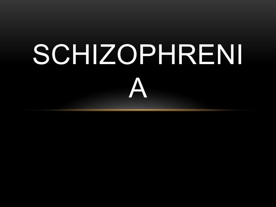 SCHIZOPHRENI A