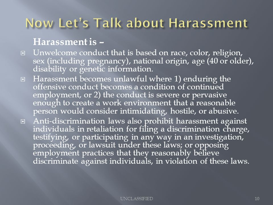 Harassment is –  Unwelcome conduct that is based on race, color, religion, sex (including pregnancy), national origin, age (40 or older), disability or genetic information.