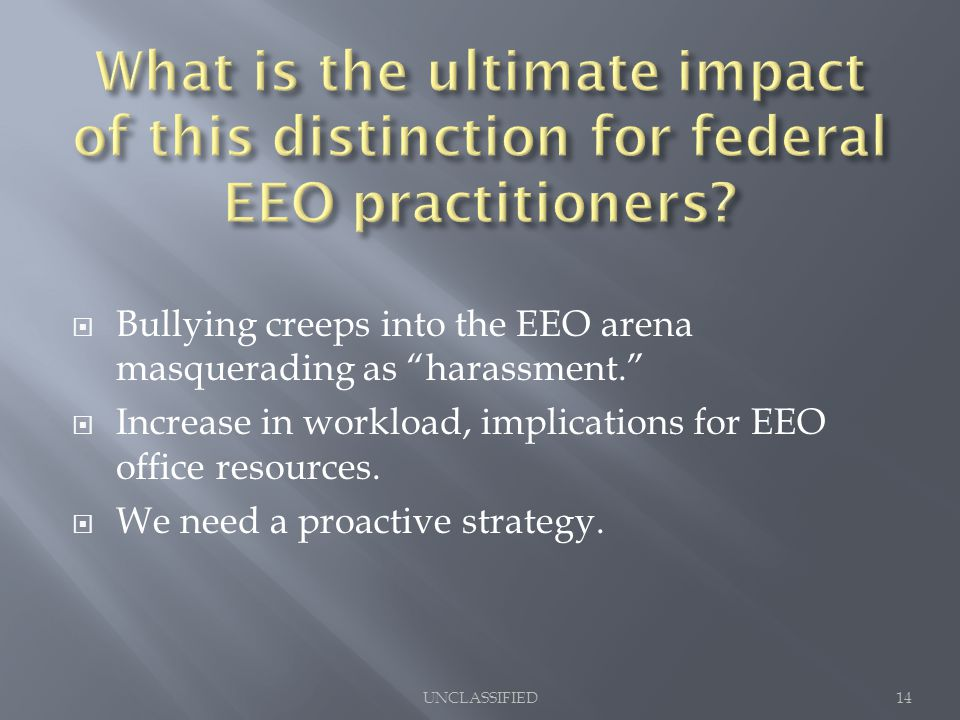  Bullying creeps into the EEO arena masquerading as harassment.  Increase in workload, implications for EEO office resources.