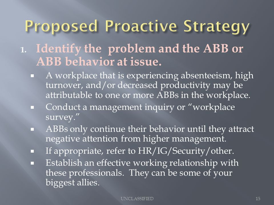 1. Identify the problem and the ABB or ABB behavior at issue.  A workplace that is experiencing absenteeism, high turnover, and/or decreased producti