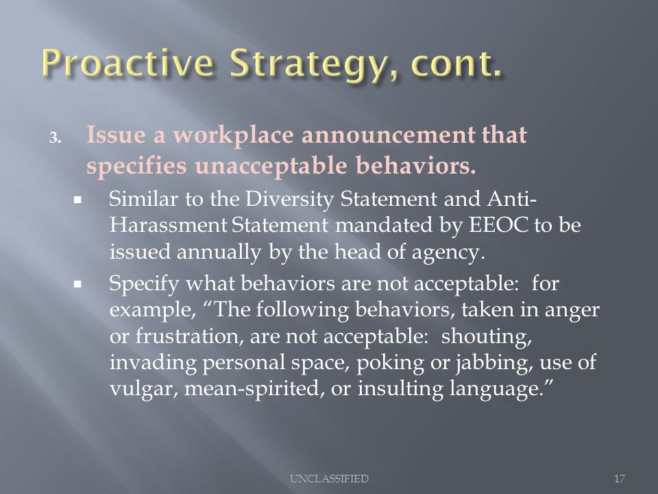 3. Issue a workplace announcement that specifies unacceptable behaviors.  Similar to the Diversity Statement and Anti- Harassment Statement mandated