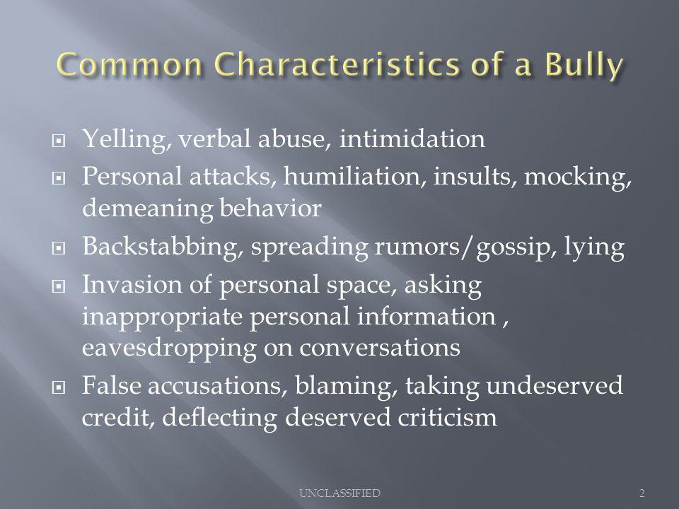  Yelling, verbal abuse, intimidation  Personal attacks, humiliation, insults, mocking, demeaning behavior  Backstabbing, spreading rumors/gossip, l