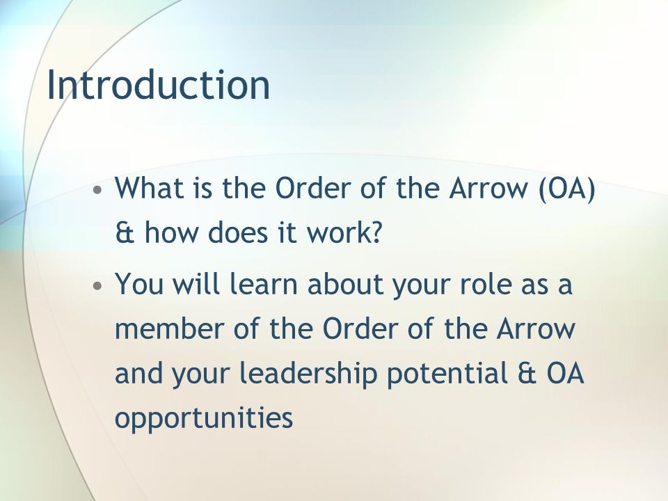 Introduction What is the Order of the Arrow (OA) & how does it work? You will learn about your role as a member of the Order of the Arrow and your lea