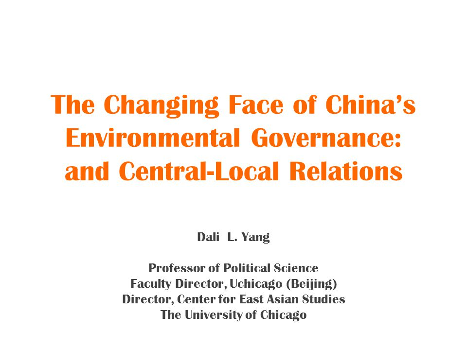 The Changing Face of China's Environmental Governance: and Central-Local Relations Dali L.