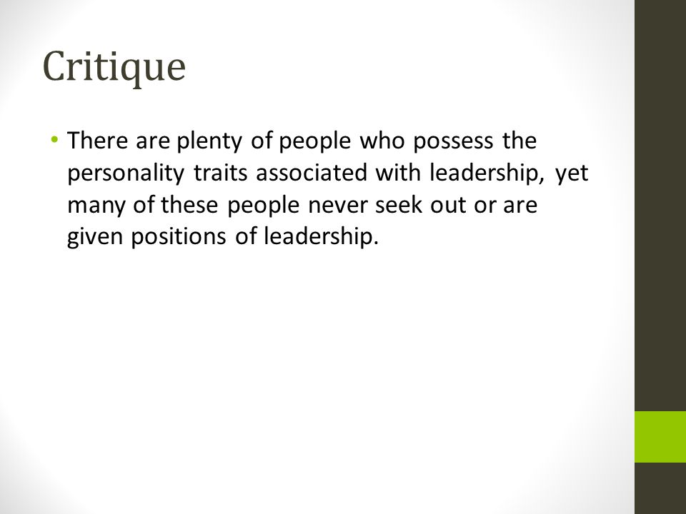 Critique There are plenty of people who possess the personality traits associated with leadership, yet many of these people never seek out or are given positions of leadership.