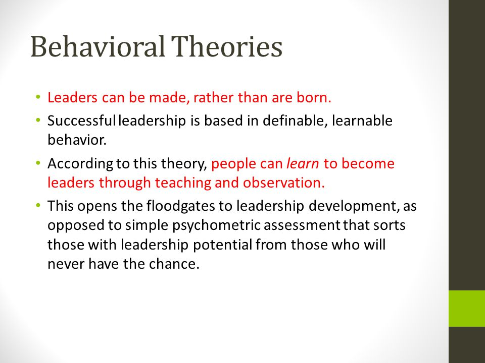 Behavioral Theories Leaders can be made, rather than are born.