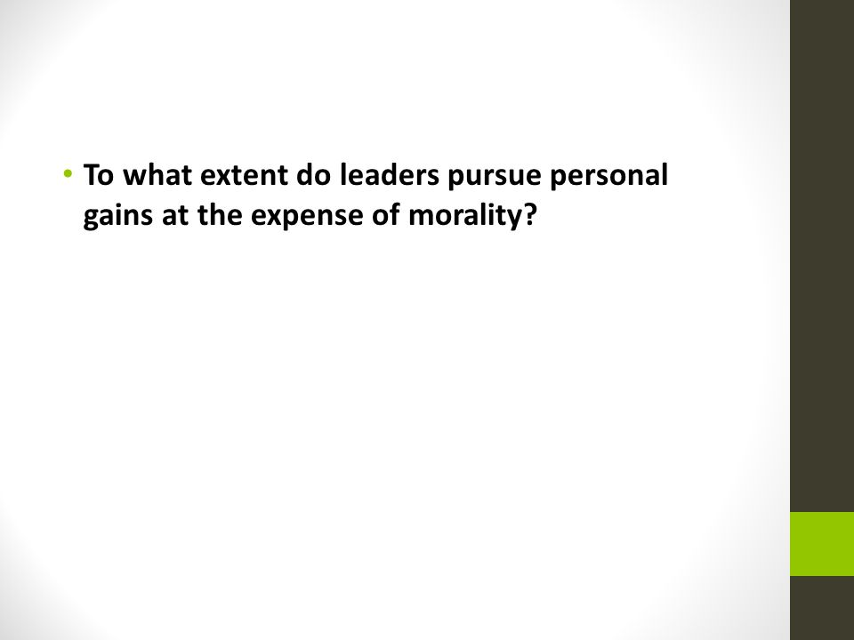 To what extent do leaders pursue personal gains at the expense of morality