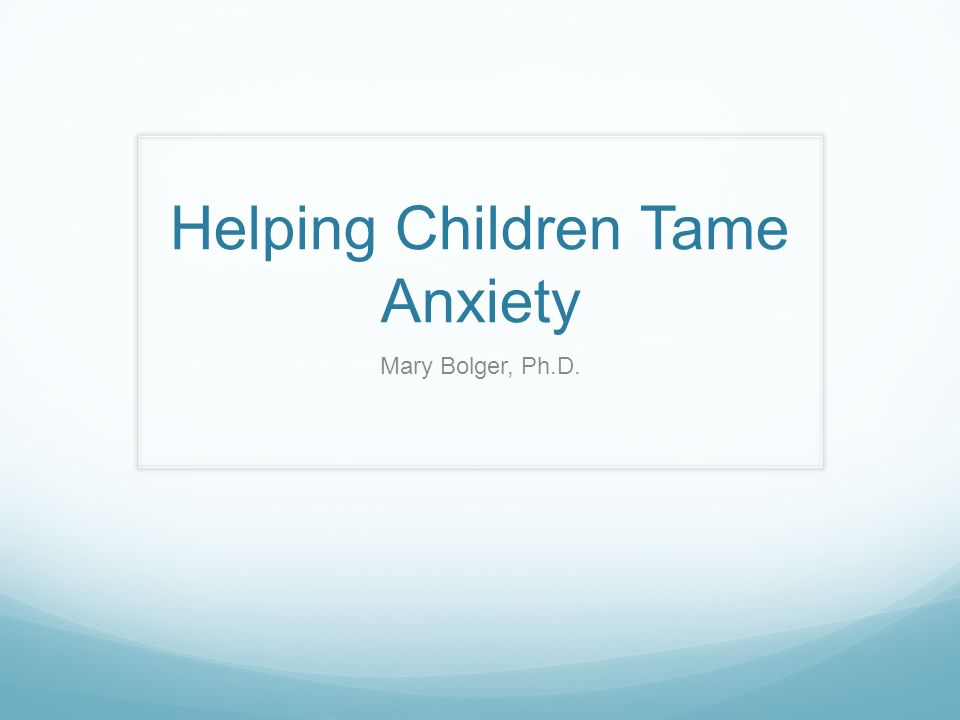 Teacher Awareness About Anxiety More than 10 percent of the kids in class are anxious and have difficulty processing risk accurately I am here for you and will do everything I can to help you Emphasize handling emotions versus winning or being right Firm but understanding limits on behavior Create a classroom atmosphere that looks for the positive