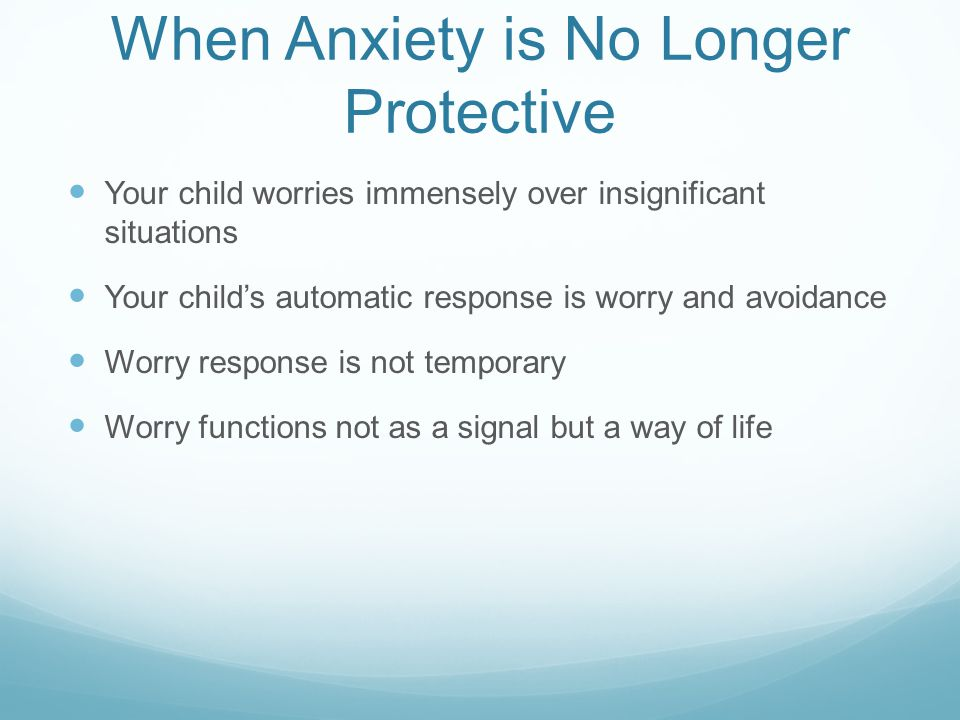 What Unhealthy Anxiety Looks Like in Children Behavioral reaction is excessive and disproportionate to the situation Age inappropriate clinginess, tantrums, irritability, or crying jags Withdrawal from family, friends, peers Excessive time spent consoling child about distress of ordinary situations, or excessive coaxing to do normal activities like homework, hygiene, meals, play dates Avoidance or giving up are primary response to challenges Not happy, not moving forward Coaxing, reassurances, logical plans don't help