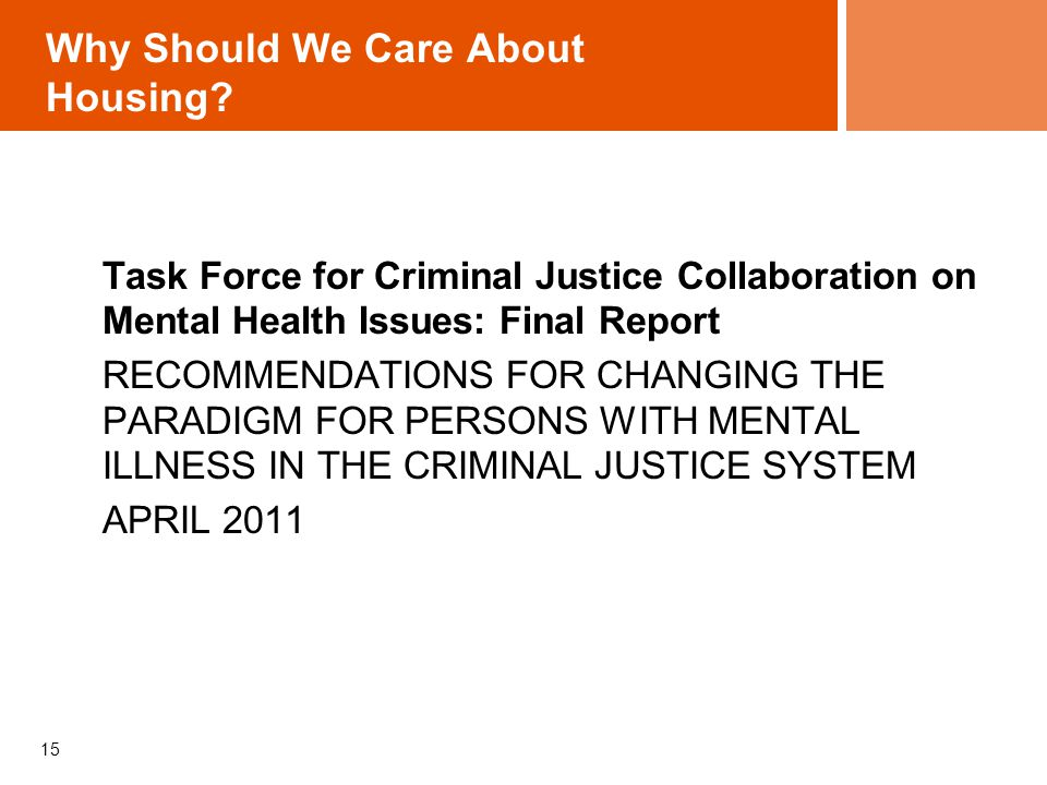 Why Should We Care About Housing? Task Force for Criminal Justice Collaboration on Mental Health Issues: Final Report RECOMMENDATIONS FOR CHANGING THE
