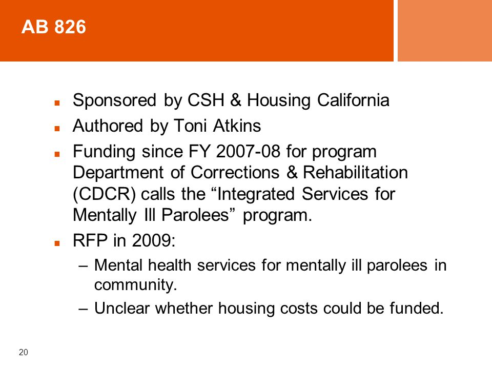 AB 826 Sponsored by CSH & Housing California Authored by Toni Atkins Funding since FY 2007-08 for program Department of Corrections & Rehabilitation (