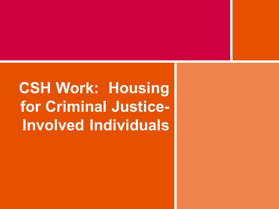 CSH Work: Housing for Criminal Justice- Involved Individuals