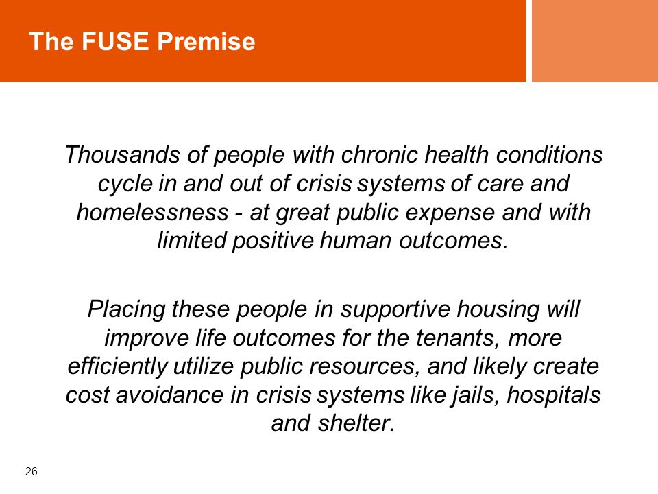 The FUSE Premise Thousands of people with chronic health conditions cycle in and out of crisis systems of care and homelessness - at great public expe