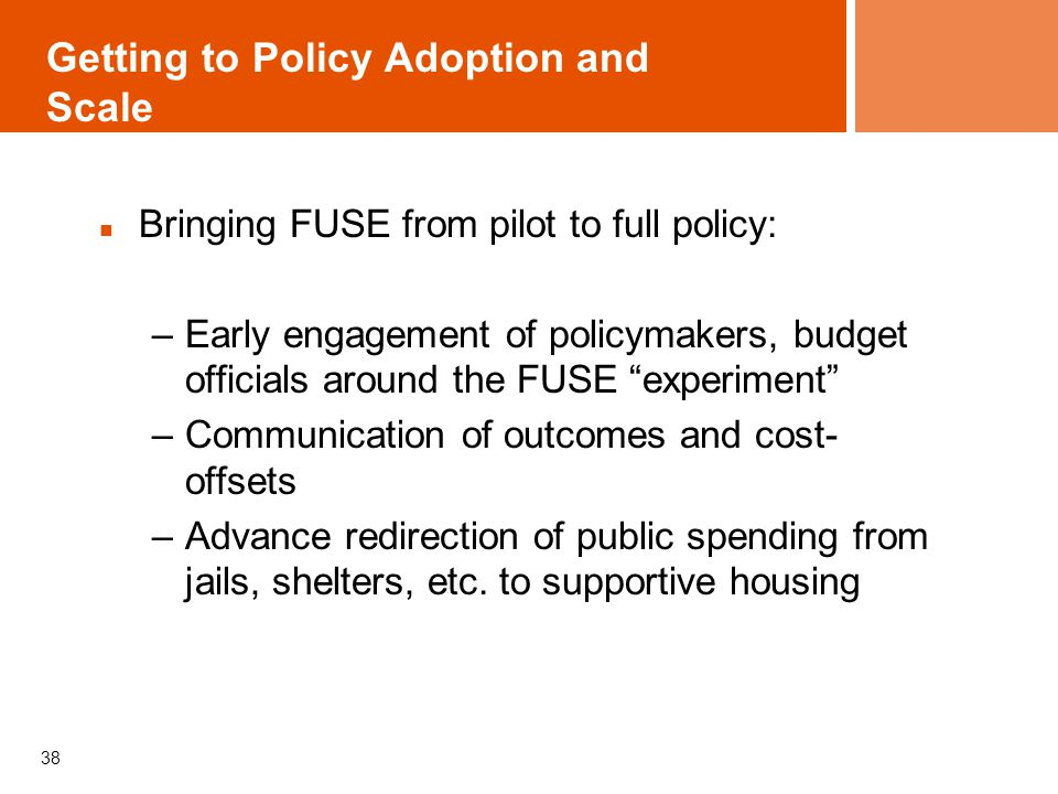 """Getting to Policy Adoption and Scale Bringing FUSE from pilot to full policy: –Early engagement of policymakers, budget officials around the FUSE """"exp"""