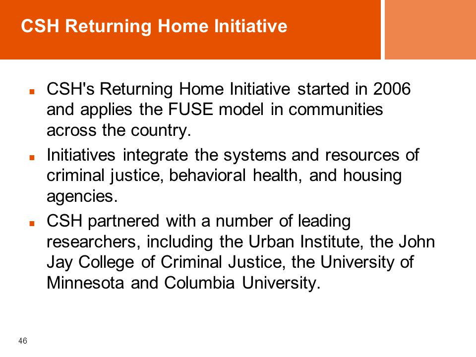 CSH Returning Home Initiative CSH's Returning Home Initiative started in 2006 and applies the FUSE model in communities across the country. Initiative