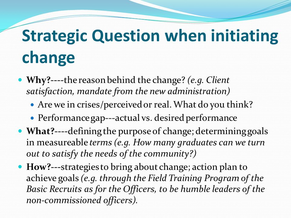 Strategic Question when initiating change Why ----the reason behind the change.
