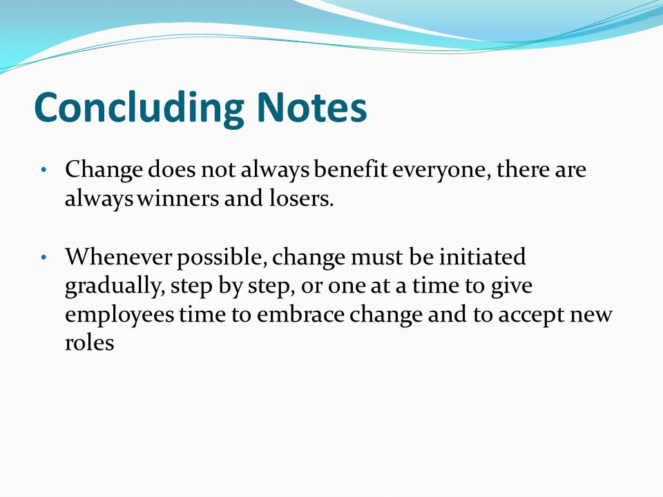 Concluding Notes Change does not always benefit everyone, there are always winners and losers.